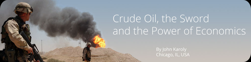 Crude Oil, the Sword and the Power of Economics