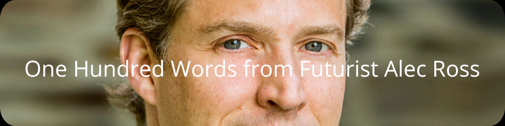 One Hundred Words from Futurist Alec Ross