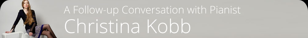 A Follow-up Conversation with Pianist Christina Kobb
