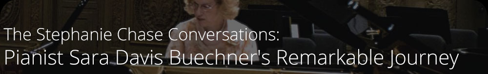 The Stephanie Chase Conversations: Pianist Sara Davis Buechner's Remarkable Journey