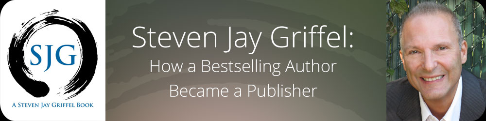 Steven Jay Griffel - How a Bestselling Author Became a Publisher