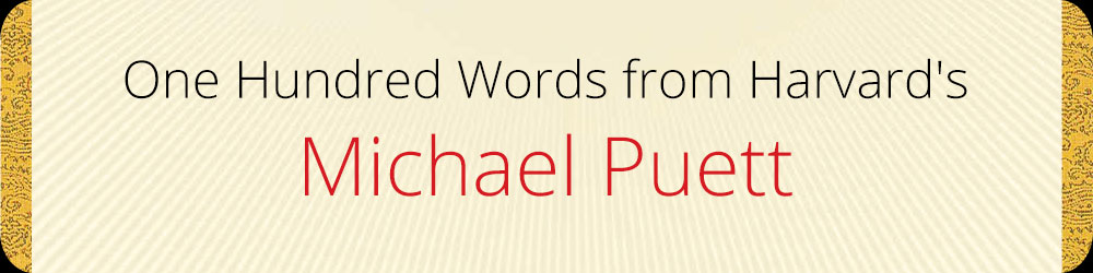One Hundred Words from Harvard's Michael Puett