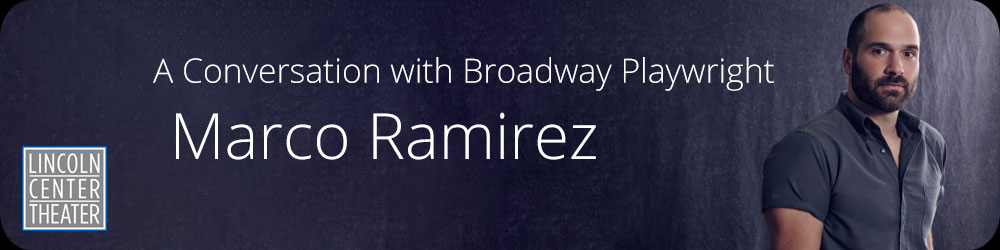 A Conversation with Broadway Playwright Marco Ramirez