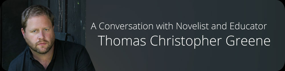 A Conversation with Novelist and Educator Thomas Christopher Greene