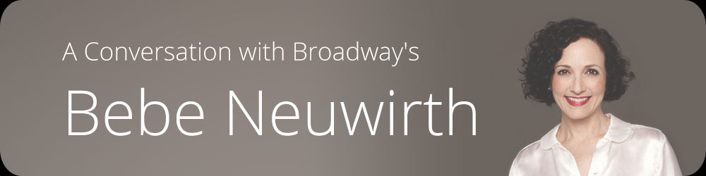 A Conversation with Broadway's Bebe Neuwirth