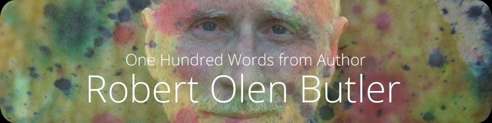 One Hundred Words from Author Robert Olen Butler