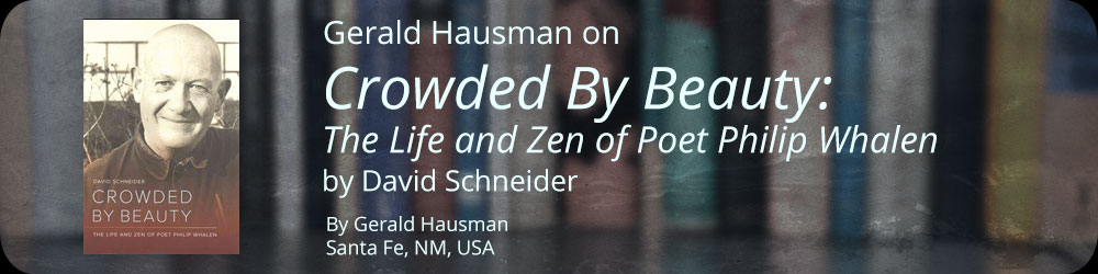 Gerald Hausman on Crowded By Beauty: The Life and Zen of Poet Philip Whalen by David Schneider